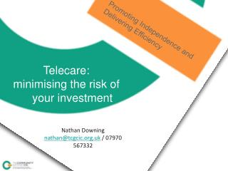 Telecare:  minimising the risk of 	your investment Nathan Downing