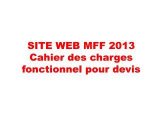 SITE WEB MFF 2013 Cahier des charges fonctionnel pour devis
