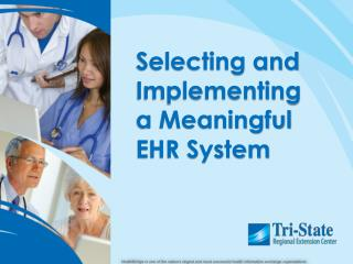 Selecting and Implementing a Meaningful EHR System