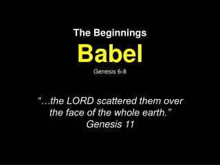 The Beginnings Babel Genesis 6-8