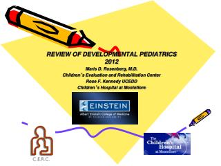 REVIEW OF DEVELOPMENTAL PEDIATRICS 2012 Maris D. Rosenberg, M.D.