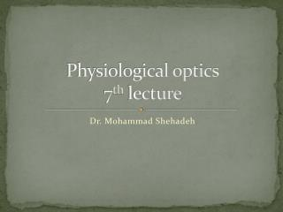 Physiological optics 7 th  lecture