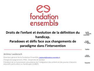 Jérôme Laederach Directeur général de la Fondation Ensemble j.laederach@fondation-ensemble.ch