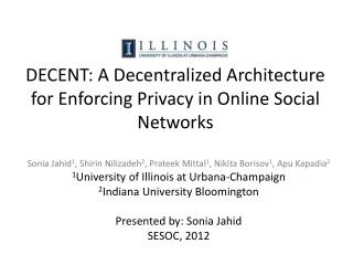 DECENT: A Decentralized Architecture for Enforcing Privacy in Online Social Networks