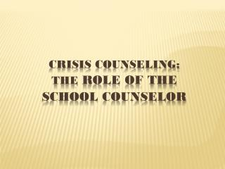 Crisis Counseling: the  Role of the school counselor