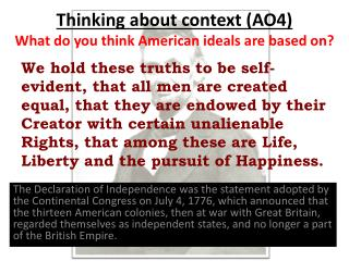 Thinking about context (AO4 ) What do yo u think American ideals are based on?