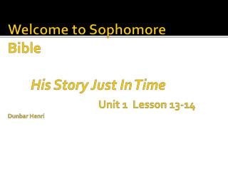 Welcome to Sophomore Bible  His Story Just In Time  Unit  1  Lesson  13-14 Dunbar Henri