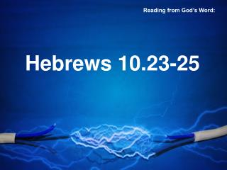 Hebrews 10.23-25