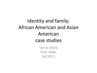 Identity and family:  African American and Asian American  case studies