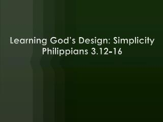 Learning God's Design: Simplicity Philippians 3.12-16