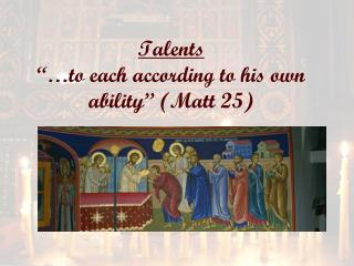 """Talents """"… to  each according to his own  ability"""" (Matt 25)"""