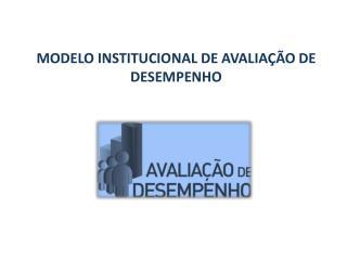 MODELO INSTITUCIONAL DE AVALIAÇÃO DE DESEMPENHO