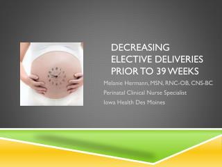 Decreasing elective deliveries Prior to 39 weeks