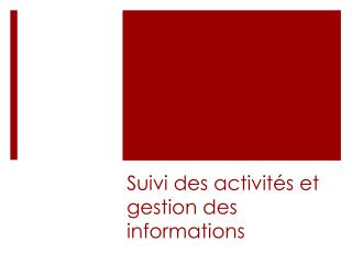 Suivi des activités et gestion des informations