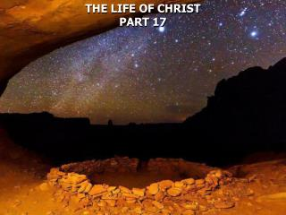 THE LIFE OF CHRIST PART 17