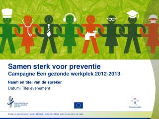 Samen sterk voor preventie Campagne Een gezonde werkplek 2012-2013