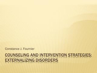 Counseling and  intervention  strategies: Externalizing  disorders