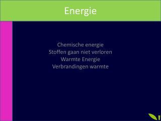 Chemische energie Stoffen gaan niet verloren Warmte Energie Verbrandingen warmte