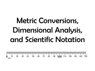 Metric  Conversions,  Dimensional  Analysis, and  Scientific Notation
