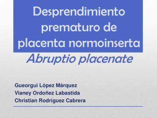Desprendimiento prematuro de placenta  normoinserta Abruptio placenate