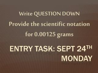 Entry Task: Sept 24 th  Monday