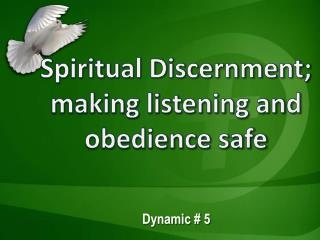 Spiritual Discernment; making listening and obedience safe