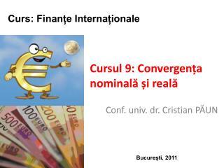Cursul 9: Convergența nominală și reală