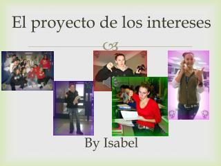 El proyecto de los intereses By Isabel
