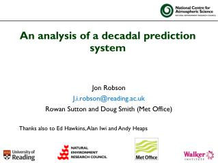 Jon Robson J.i.robson@reading.ac.uk Rowan Sutton and Doug Smith (Met Office)