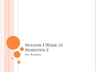 Spanish  I  Week  13 Semester  2