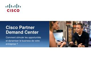 Cisco Partner  Demand  Center