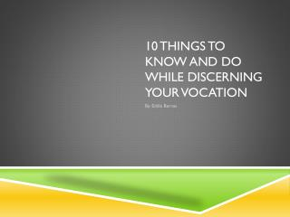10 things to know and do while discerning your vocation
