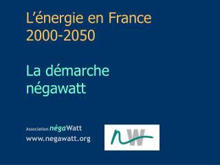 L  nergie en France 2000-2050  La d marche  n gawatt