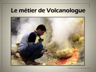 Le métier de Volcanologue