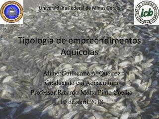 Universidade Federal de Minas Gerais Tipologia de empreendimentos Aquícolas