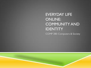 Everyday life online: community and identity
