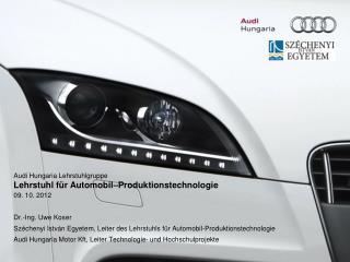 Audi  Hungaria  Lehrstuhlgruppe  Lehrstuhl für Automobil–Produktionstechnologie