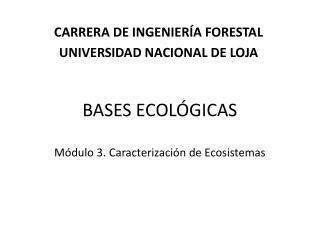 BASES ECOLÓGICAS Módulo 3. Caracterización de Ecosistemas