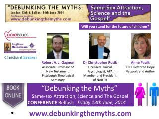 """Debunking the Myths""  Same-sex Attraction, Science and The Gospel CONFERENCE  Belfast:"