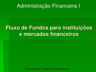 Fluxo de Fundos para institui  es e mercados financeiros