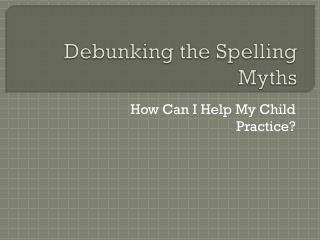 Debunking the Spelling Myths