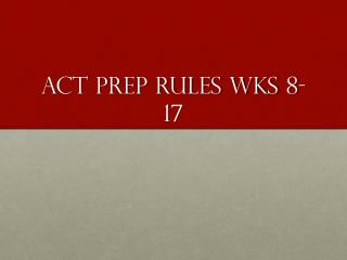 ACT PREP Rules  Wks  8-17