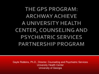 Gayle Robbins, Ph.D., Director, Counseling and Psychiatric  Services University Health Center