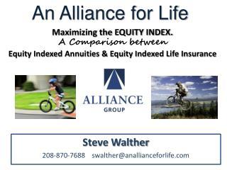 Steve Walther 208-870-7688    swalther@anallianceforlife.com
