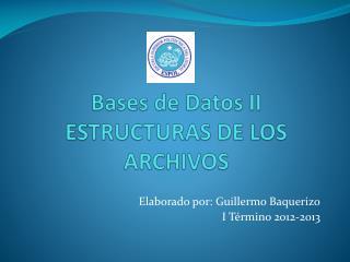 Bases de Datos II ESTRUCTURAS DE LOS ARCHIVOS