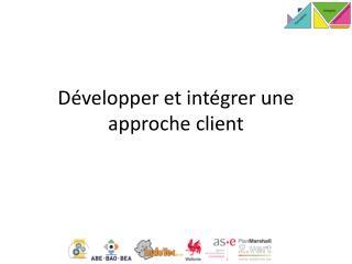 Développer et intégrer une approche client