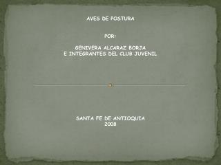 AVES DE POSTURA POR: GENIVERA ALCARAZ BORJA E INTEGRANTES DEL CLUB JUVENIL SANTA FE DE ANTIOQUIA