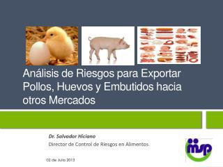Análisis de Riesgos para Exportar Pollos, Huevos y Embutidos hacia otros Mercados