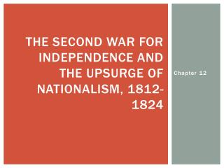The Second War for Independence and the Upsurge of Nationalism, 1812-1824