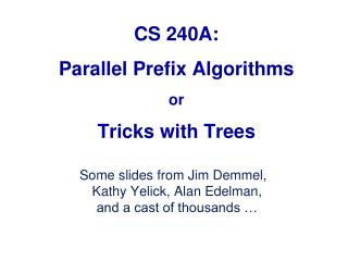 CS 240A: Parallel  Prefix  Algorithms or Tricks with Trees